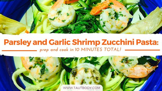 Parsley and Garlic Shrimp Zucchini Pasta: prep and cook in 10 MINUTES TOTAL!